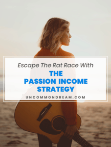 Escape The Rat Race With The Passion Income Strategy